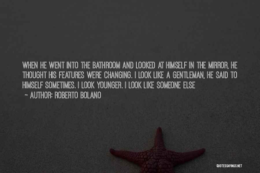 Sometimes I Look In The Mirror Quotes By Roberto Bolano
