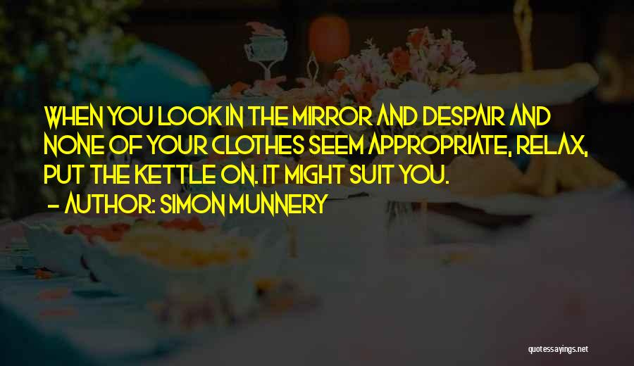 Sometimes I Look In The Mirror Quotes By Simon Munnery