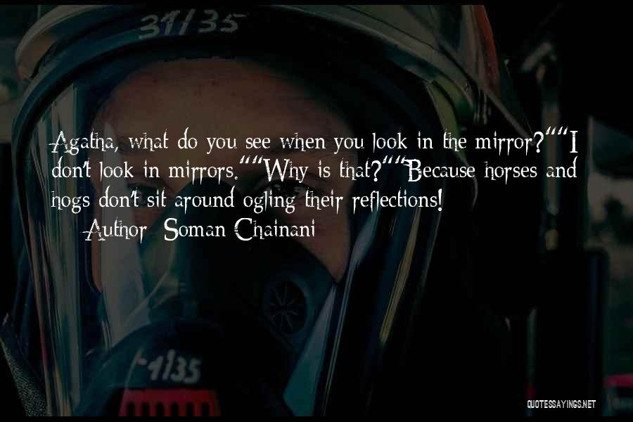 Sometimes I Look In The Mirror Quotes By Soman Chainani
