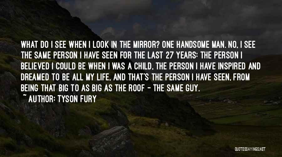 Sometimes I Look In The Mirror Quotes By Tyson Fury