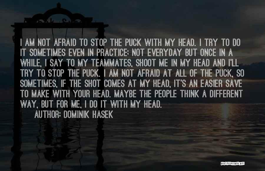 Sometimes I Stop And Think Quotes By Dominik Hasek