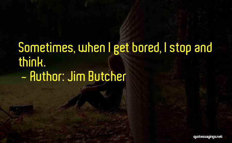 Sometimes I Stop And Think Quotes By Jim Butcher