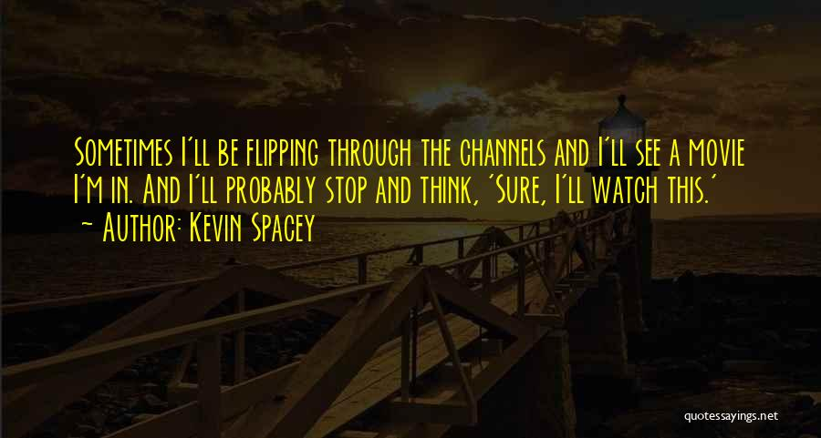 Sometimes I Stop And Think Quotes By Kevin Spacey