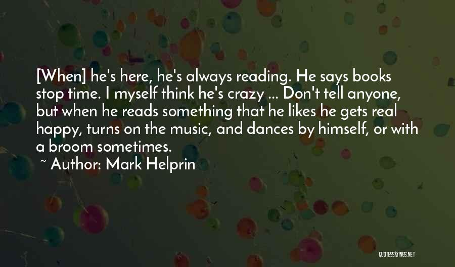 Sometimes I Stop And Think Quotes By Mark Helprin
