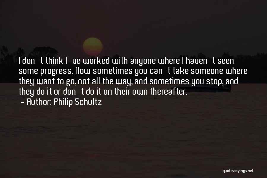 Sometimes I Stop And Think Quotes By Philip Schultz
