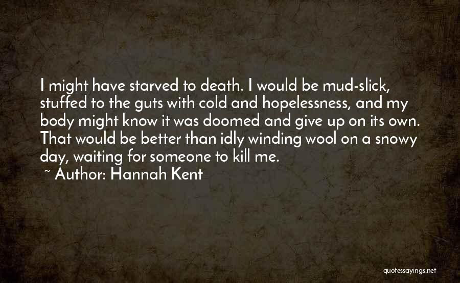 Sometimes It's Better To Give Up Quotes By Hannah Kent