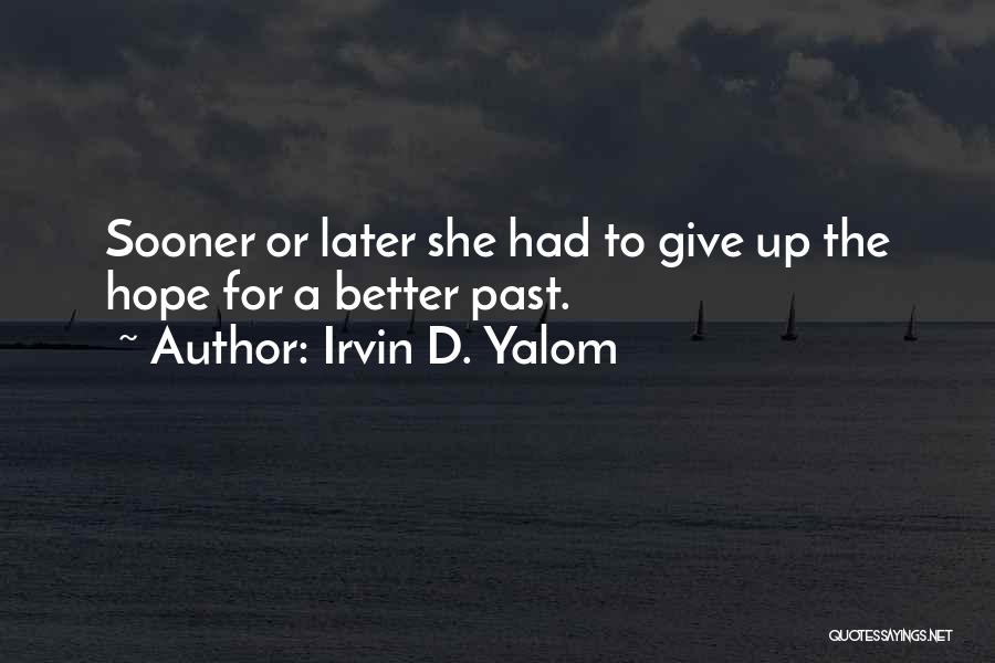 Sometimes It's Better To Give Up Quotes By Irvin D. Yalom
