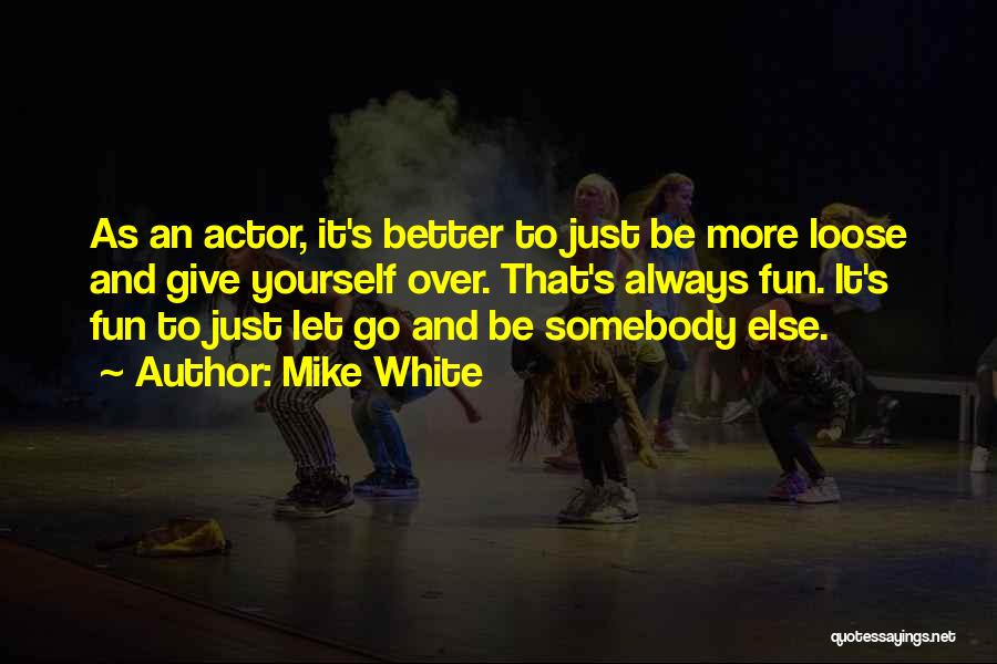 Sometimes It's Better To Give Up Quotes By Mike White