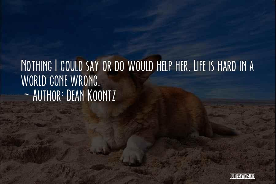 Sometimes Life Gets Hard Quotes By Dean Koontz