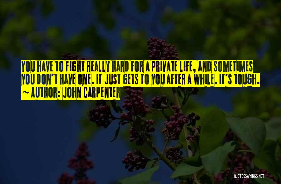 Sometimes Life Gets Hard Quotes By John Carpenter