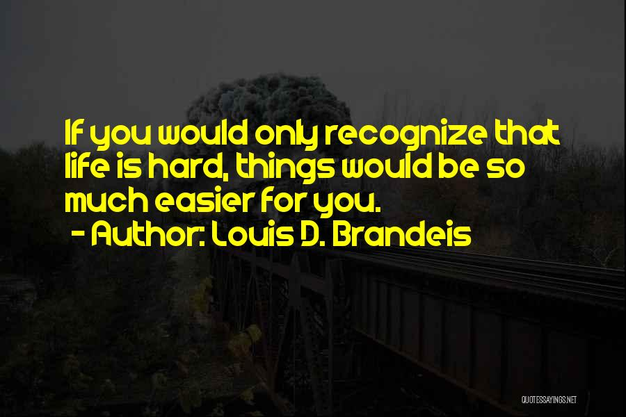 Sometimes Life Gets Hard Quotes By Louis D. Brandeis