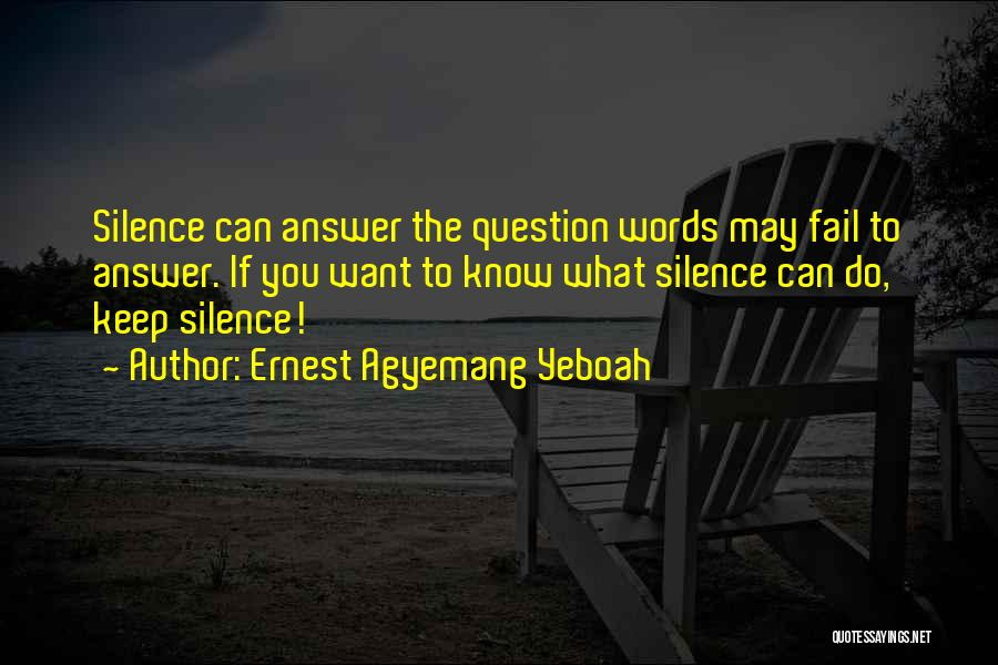 Sometimes Silence Best Answer Quotes By Ernest Agyemang Yeboah