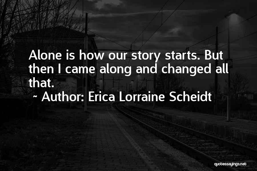 Sometimes Someone Comes Along Quotes By Erica Lorraine Scheidt