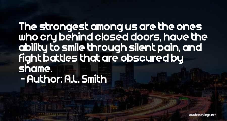 Sometimes The Strongest Among Us Quotes By A.L. Smith