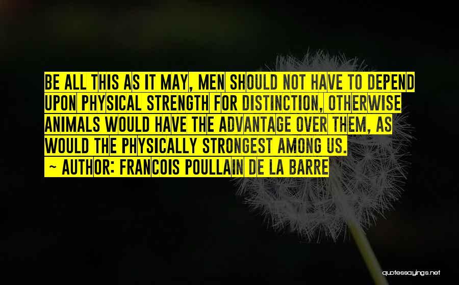 Sometimes The Strongest Among Us Quotes By Francois Poullain De La Barre