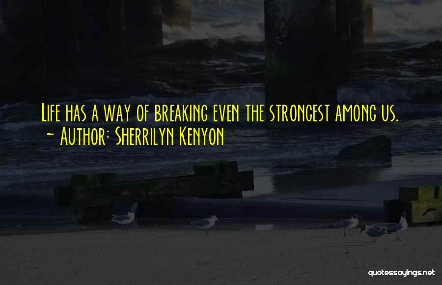 Sometimes The Strongest Among Us Quotes By Sherrilyn Kenyon
