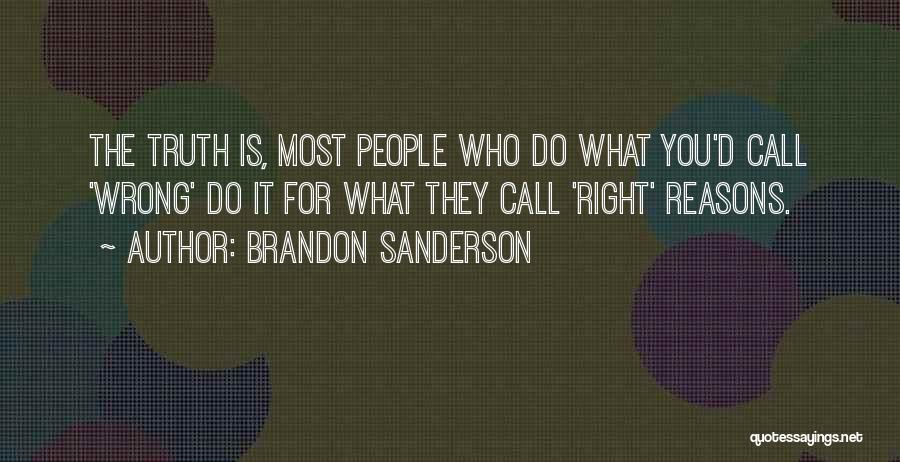 Sometimes We Do The Wrong Things For The Right Reasons Quotes By Brandon Sanderson