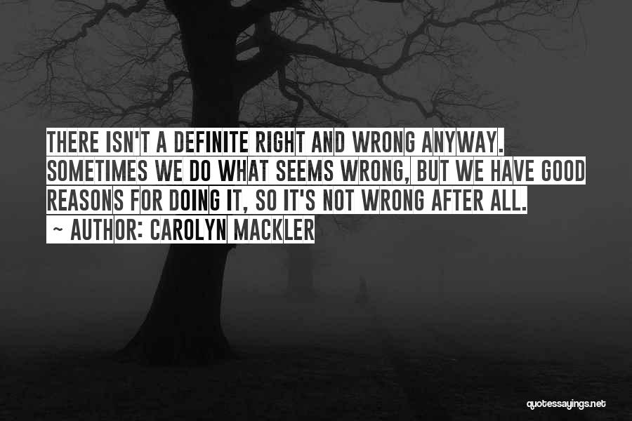 Sometimes We Do The Wrong Things For The Right Reasons Quotes By Carolyn Mackler
