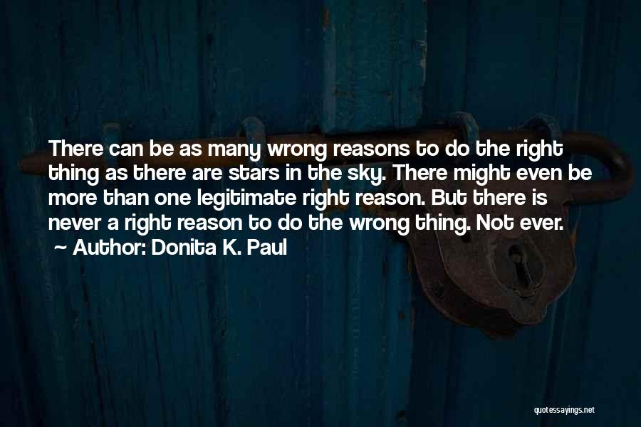 Sometimes We Do The Wrong Things For The Right Reasons Quotes By Donita K. Paul