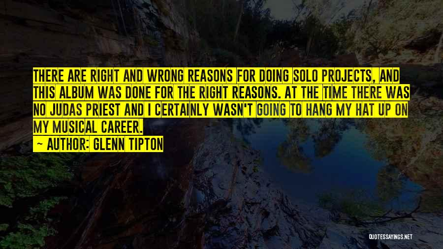 Sometimes We Do The Wrong Things For The Right Reasons Quotes By Glenn Tipton