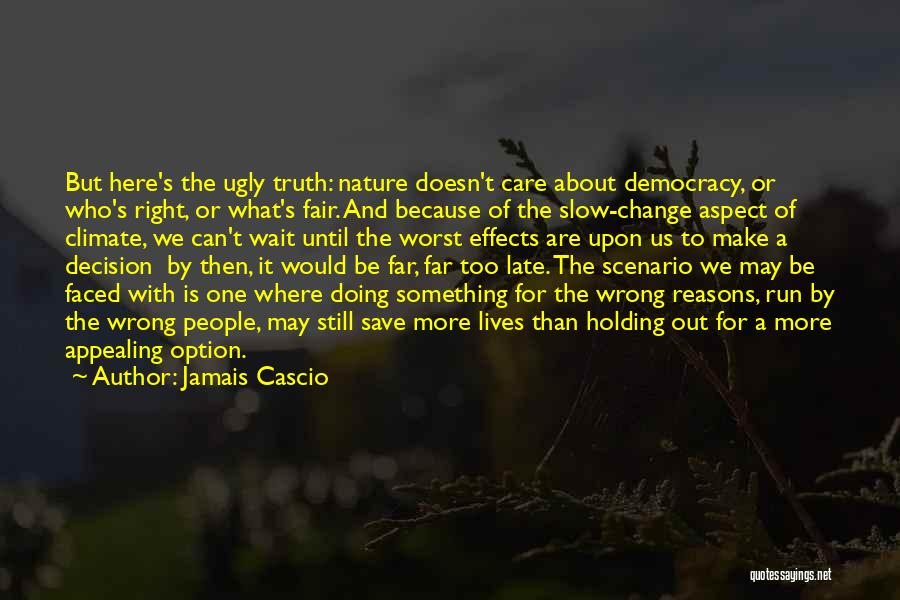 Sometimes We Do The Wrong Things For The Right Reasons Quotes By Jamais Cascio