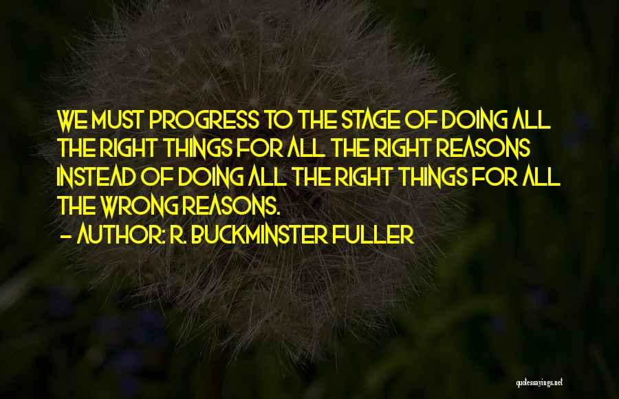 Sometimes We Do The Wrong Things For The Right Reasons Quotes By R. Buckminster Fuller