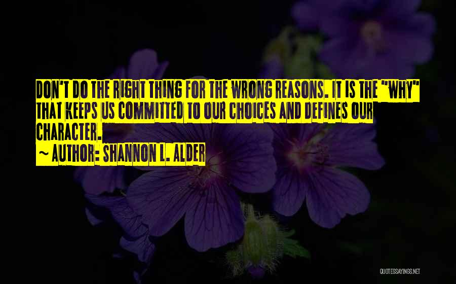 Sometimes We Do The Wrong Things For The Right Reasons Quotes By Shannon L. Alder