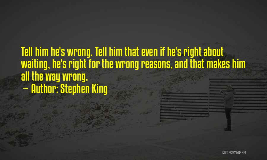 Sometimes We Do The Wrong Things For The Right Reasons Quotes By Stephen King