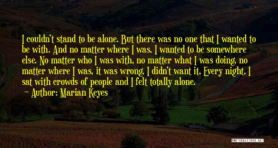 Sometimes We Have To Stand Alone Quotes By Marian Keyes