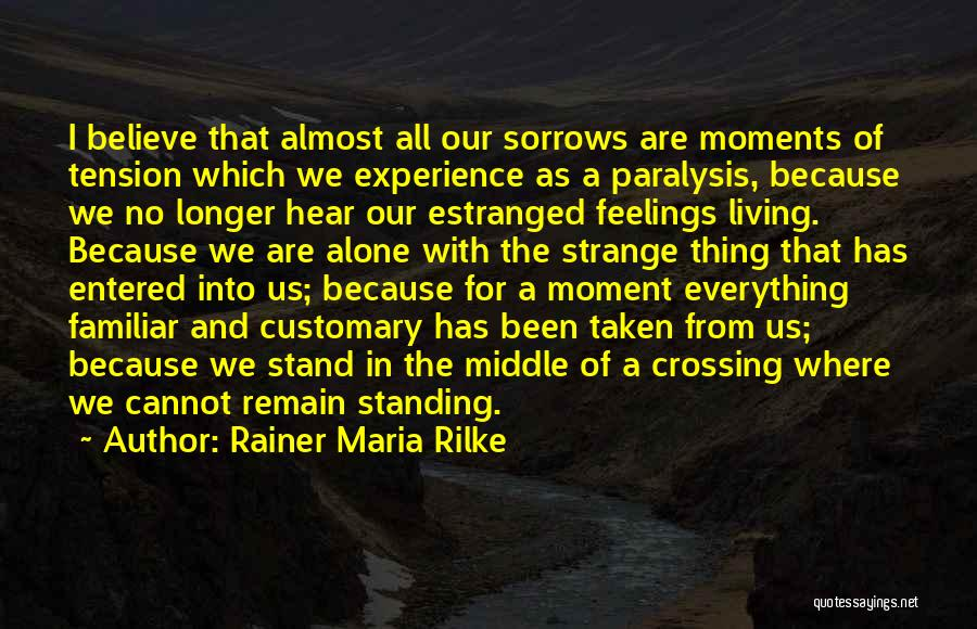 Sometimes We Have To Stand Alone Quotes By Rainer Maria Rilke