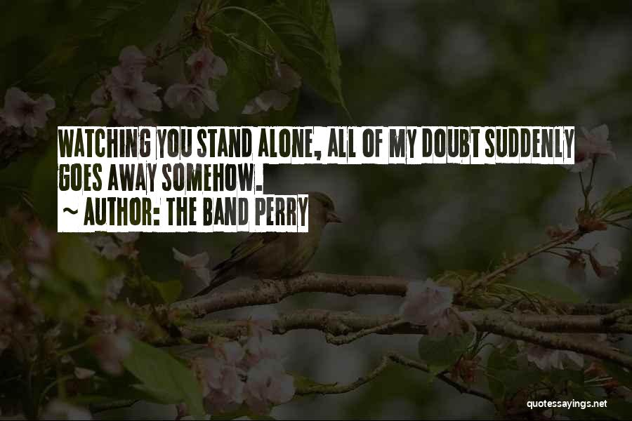 Sometimes We Have To Stand Alone Quotes By The Band Perry