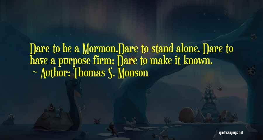 Sometimes We Have To Stand Alone Quotes By Thomas S. Monson
