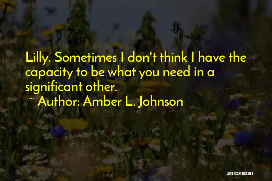 Sometimes What You Think Quotes By Amber L. Johnson