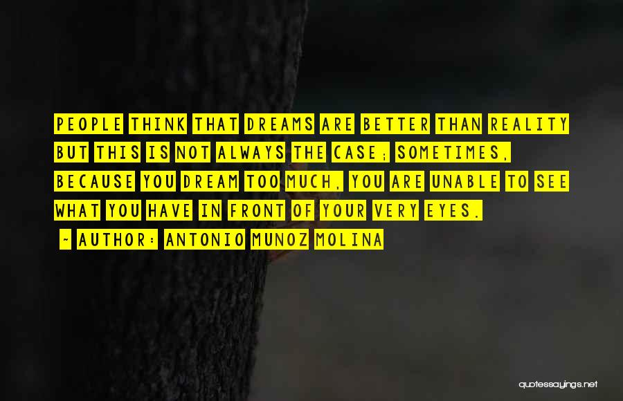 Sometimes What You Think Quotes By Antonio Munoz Molina
