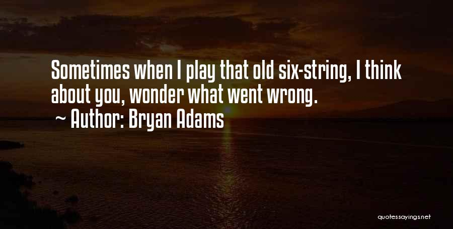 Sometimes What You Think Quotes By Bryan Adams