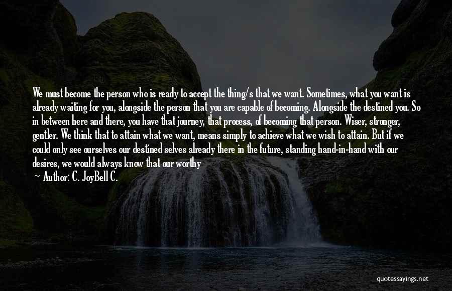 Sometimes What You Think Quotes By C. JoyBell C.
