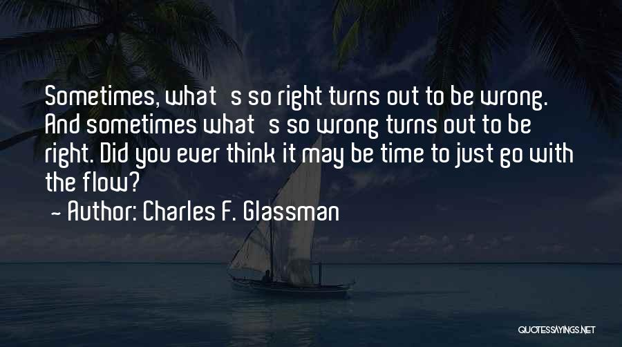 Sometimes What You Think Quotes By Charles F. Glassman
