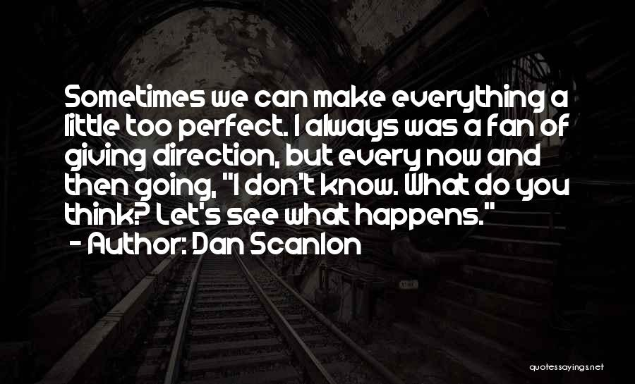 Sometimes What You Think Quotes By Dan Scanlon