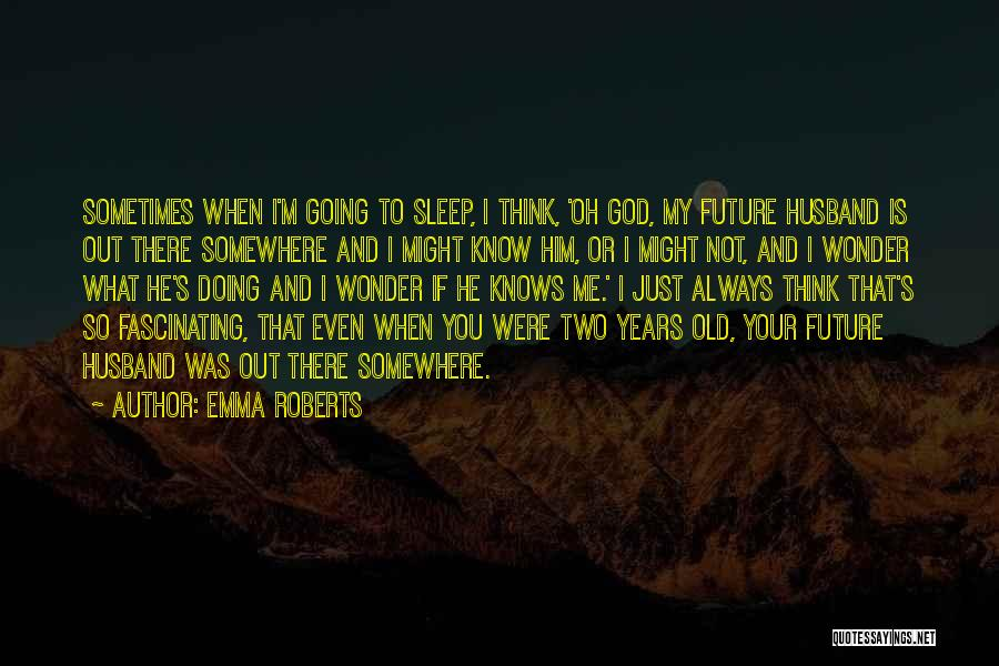 Sometimes What You Think Quotes By Emma Roberts