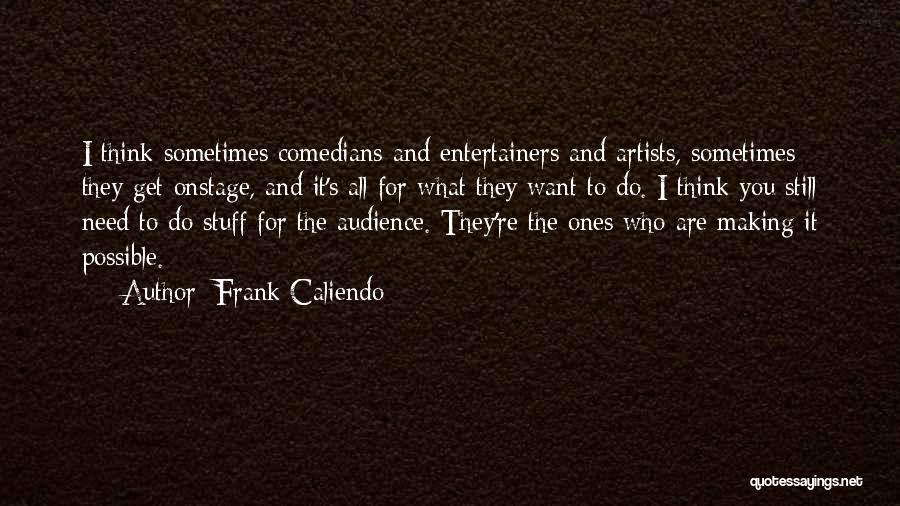 Sometimes What You Think Quotes By Frank Caliendo