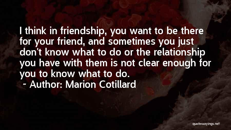Sometimes What You Think Quotes By Marion Cotillard