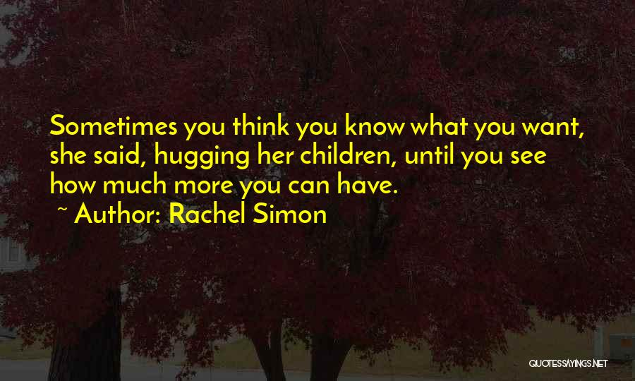 Sometimes What You Think Quotes By Rachel Simon