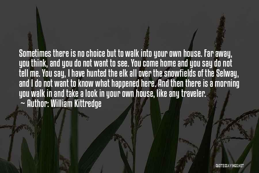 Sometimes What You Think Quotes By William Kittredge