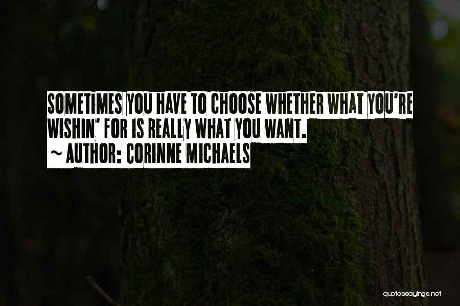 Sometimes What You Want Quotes By Corinne Michaels