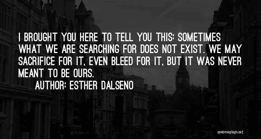 Sometimes What You Want Quotes By Esther Dalseno
