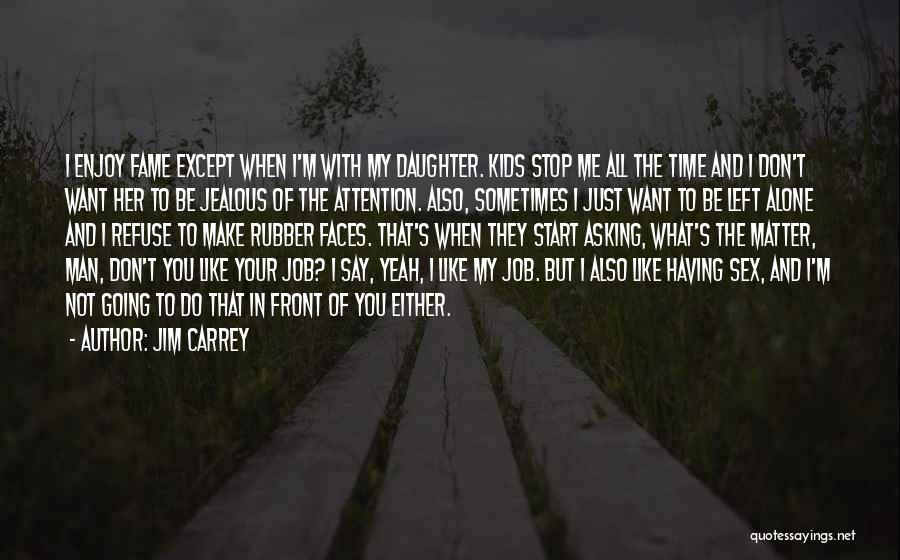 Sometimes What You Want Quotes By Jim Carrey
