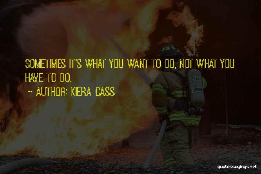Sometimes What You Want Quotes By Kiera Cass