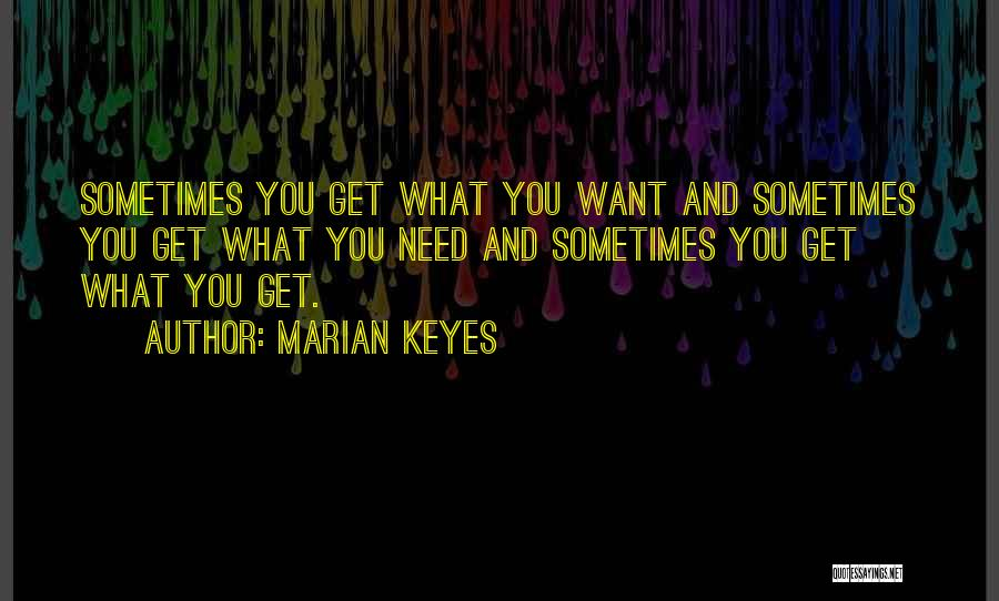 Sometimes What You Want Quotes By Marian Keyes