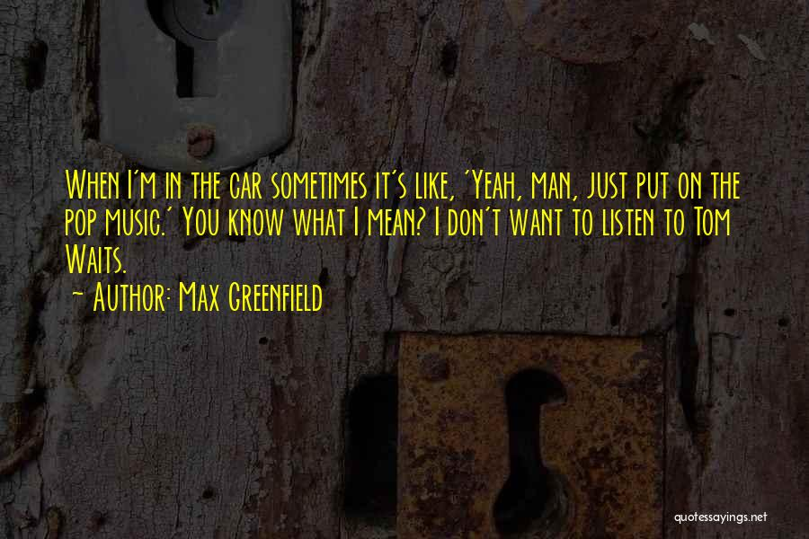 Sometimes What You Want Quotes By Max Greenfield