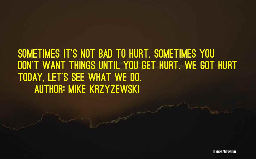 Sometimes What You Want Quotes By Mike Krzyzewski